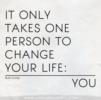 YOU change your life